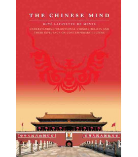 The Chinese Mind- Understanding Traditional Chinese Beliefs and Their Influence on Contemp. Culture